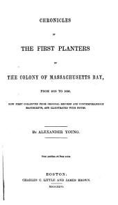 Chronicles of the First Planters of the Colony of Massachusetts Bay, 1623-1636: Volume 41; Volume 49