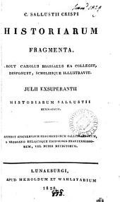 C. Sallustii Crispi Historiarum fragmenta, prout C. Brossaeus ea collegit, disposuit, scholiisque illustravit