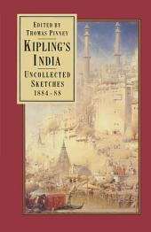 Kipling's India: Uncollected Sketches 1884–88