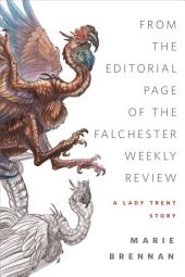 From the Editorial Page of the Falchester Weekly Review (A Lady Trent Story): A Tor.com Original