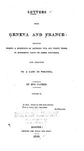 Letters from Geneva and France: Written During a Residence of Between Two and Three Years, Volume 2