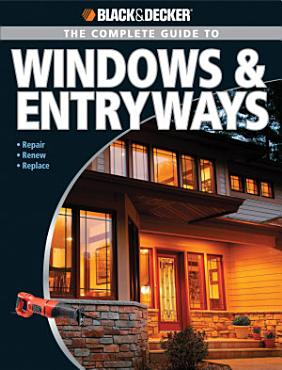 Black   Decker The Complete Guide to Windows   Entryways PDF