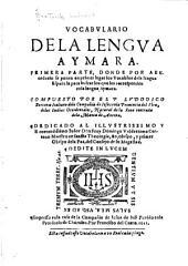 Vocabvlario de la lengva aymare: Primera parte, donde por abecedario se ponen en primer lugar los vocablos de la lengua española para buscar los que les corresponden enla lengua aymara