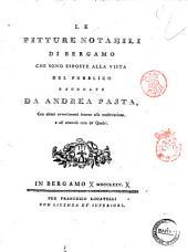 Le pitture notabili di Bergamo che sono esposte alla vista del pubblico raccolte da Andrea Pasta, con alcuni avvertimenti intorno alla conservazione, e all'amorosa cura de' quadri
