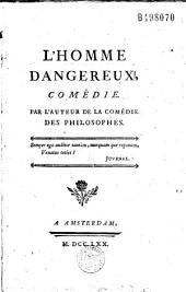 L' Homme dangereux, comédie par l'auteur de la Comédie des philosophes [Charles Palissot]