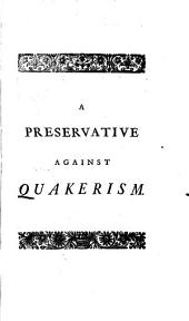 A preservative against Quakerism, or, A complication of deism, enthusiasm, and divers other ancient and modern dangerous errors and heresies