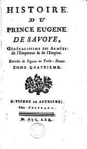 Histoire du prince Eugène de Savoye, généralissime des armées de l'Empéreur & de l'Empire: Volumes 4-5