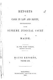 Reports of Cases in Law and Equity Determined by the Supreme Judicial Court of Maine: Volume 53