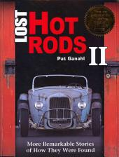 Lost Hot Rods II: More Remarkable Stories of How They Were Found