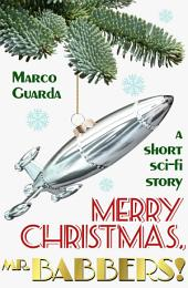 Merry Christmas, Mr. Babbers! (A Short Science Fiction Story #1)
