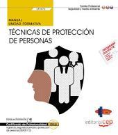 Manual. Técnicas de protección de personas (UF2676). Certificados de Profesionalidad. Vigilancia, seguridad privada y protección de personas (SEAD0112)
