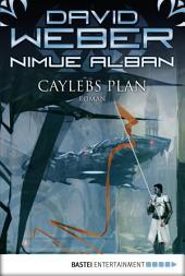 Nimue Alban: Caylebs Plan: Nimue Alban, Bd. 6. Roman