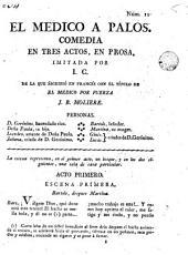 El medico a palos: comedia en tres actos, en prosa, imitada por J. C. de la escribió en francés con el título de El medico por fuerza J. B. Molière