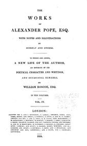 The Works of Alexander Pope: Esq. with Notes and Illustrations by Himself and Others. To which are Added, a New Life of the Author, an Estimate of His Poetical Character and Writings, and Occasional Remarks, Volume 4