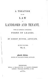 A Treatise on the Law of Landlord and Tenant: With an Appendix Containing Forms of Leases, Volume 2