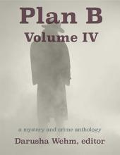 Plan B: Volume IV: a mystery and crime anthology