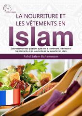 La nourriture et les vêtements en Islam: Éclaircissement des questions ayant trait a l'alimentaire, la boisson et les vêtements, et les jugements qui s'y rapportent en Islam.