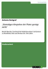"""""""Einmaliges Abspielen der Platte genügt nicht"""": Bertolt Brechts """"Lesebuch für Städtebewohner"""" im Kontext zu Rundfunk, Film und Roman der 20er Jahre"""