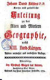 Johann David Köhlers P.P. Kurtze und gründliche Anleitung Zu der Alten und Mittlern Geographie: Band 1