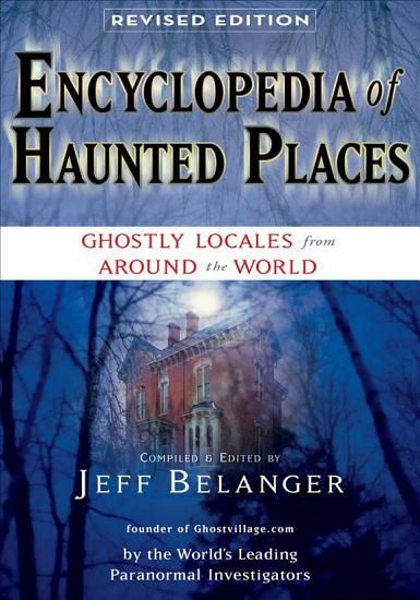 Encyclopedia of Haunted Places  Revised Edition PDF