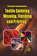 The Complete Technology Book on Textile Spinning, Weaving, Finishing and Printing (3rd Revised Edition)