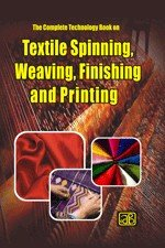 The Complete Technology Book on Textile Spinning  Weaving  Finishing and Printing  3rd Revised Edition  PDF