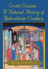 Erotic Cuisine: A Natural History of Aphrodisiac Cookery
