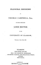 Inaugural discourse of Thomas Campbell, esq., on being installed Lord Rector of the University of Glasgow, Thursday, April 12th, 1827