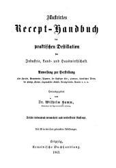 Illustrirtes recept-handbuch der praktischen destillation für industrie, land-und haus wirthschaft...