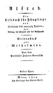 Alfred: Ein Lesebuch für Jünglinge von fünfzehn bis zwanzig Jahren ; Seitenstück zur Wilhelmine, Band 1