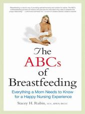 The ABCs of Breastfeeding: Everything a Mom Needs to Know for a Happy Nursing Experience