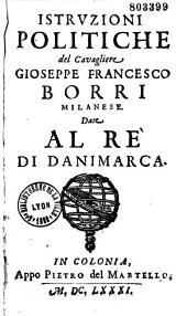 Istruzioni politiche del Cavagliere Gioseppe Francesco Borri Milanese: date al Rè di Danimarca