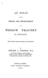 An Essay on the Origin and Development of Window Tracery in England: With Nearly Four Hundred Illustrations