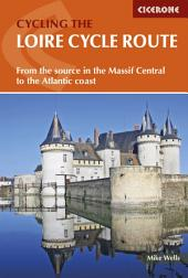 The Loire Cycle Route: From the source in the Massif Central to the Atlantic coast, Edition 2