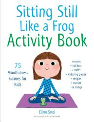 Sitting Still Like A Frog Activity Book Book PDF