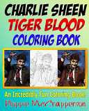 The Charlie Sheen Tiger Blood Coloring Book Book PDF