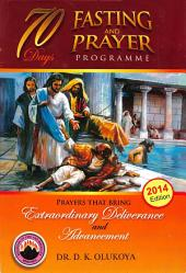 70 Days Fasting and Prayer Programme 2014 Edition: Prayers that bring extraordinary deliverance and advancement