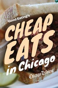 Good Eating s Cheap Eats in Chicago Book