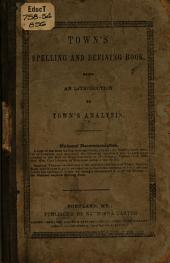 Town's Spelling and Defining Book: Containing Rules for Designating the Accented Syllable in Most Words in the Language: Being an Introduction to Town's Analysis