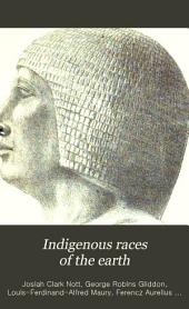 Indigenous Races of the Earth: Or, New Chapters of Ethnological Inquiry; Including Monographs on Special Departments...contributed by Alfred Maury...Francis Pulszky...and J. Aitken Meigs... Presenting Fresh Investigations, Documents, and Materials, Volume 1