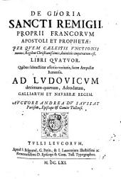 De gloria Sancti Remigii proprii Francorum Apostoli et Prophetae