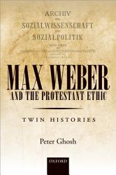 Max Weber And The Protestant Ethic  Book PDF
