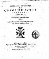 Hermanni Conringii De origine juris Germanici liber unus. Adjecta sunt opuscula ejusdem argumenti varia, nova, & quædam vetera