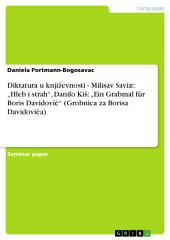 "Diktatura u književnosti - Milisav Saviæ: ""Hleb i strah"", Danilo Kiš: ""Ein Grabmal für Boris Davidoviè"" (Grobnica za Borisa Davidovièa)"