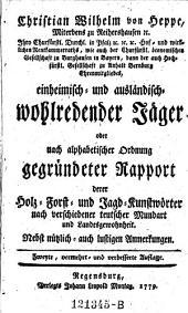 Einheimisch- und ausländisch-wohlredender Jäger, oder nach alphabetischer Ordnung gegründeter Rapport derer Holz-Forst- und Jagd-Kunstwörter (etc.) 2. verm. ... Aufl. - Regensburg, Montag 1779