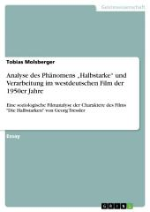 """Analyse des Phänomens """"Halbstarke"""" und Verarbeitung im westdeutschen Film der 1950er Jahre: Eine soziologische Filmanalyse der Charaktere des Films """"Die Halbstarken"""" von Georg Tressler"""