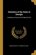 Statistics of the State of Georgia  Including an Account of Its Natural  Civil PDF