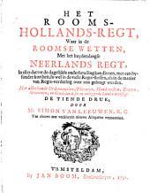 Het Rooms-Hollands-regt, waar in de Roomse wetten, met het huydendaagse Neerlands regt, in alles dat tot de dagelijkse onderhouding kan dienen, met een bysondre kortheid ... over een gebragt werden. Met allerhande ordonnantien, placaten ... deser en omleggende landen bevestigt