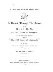 "A Red Rose from the Olden Time; Or, A Ramble Through the Annals of the Rose Inn: On the Barony of Nazareth, in the Days of the Province: Based on ""The Old Inns at Nazareth"". A Paper, Read at the Centenary of the ""Nazareth Inn"", June 9th, 1871"