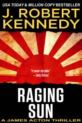 Raging Sun: A James Acton Thriller, Book #16
